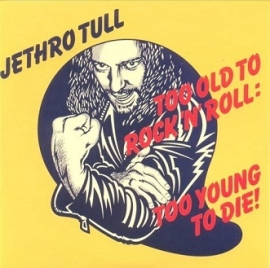 Too Old to Rock n Roll Too Young to Die!